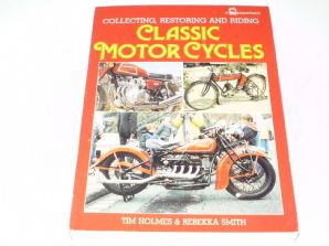 Classic Motor Cycles . Collecting, Restoring and Riding (Holmes & Smith 1989) softback